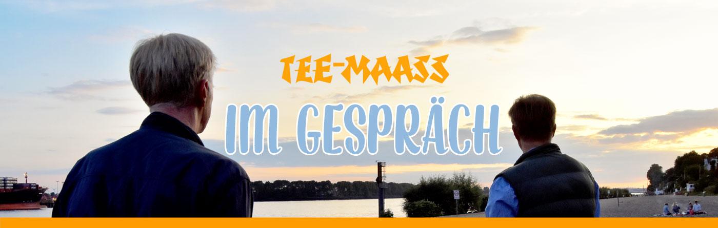 TEE-MAASS - Im Gespräch